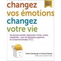 Changez vos émotions changez votre vie - Soignez anxiété et dépression par les TCC