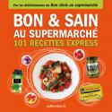 Bon & sain au supermarché - 101 recettes express avec les 200 meilleurs produits - Ebook (Format EPUB)