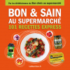 Bon & sain au supermarché - 101 recettes express