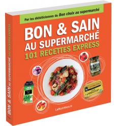 Bon & sain au supermarché - 101 recettes express avec les 200 meilleurs produits
