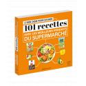 101 recettes avec les meilleurs produits du supermarché
